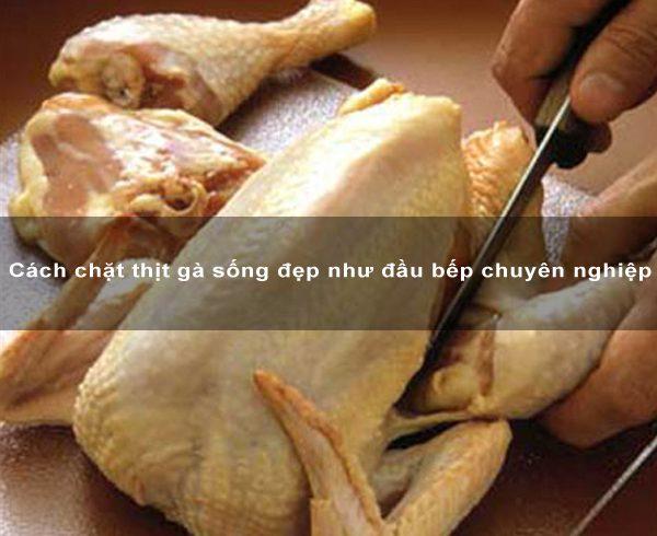Cách chặt thịt gà sống đẹp như đầu bếp chuyên nghiệp