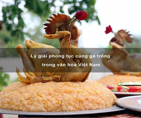Lý giải phong tục cúng gà trống trong văn hóa Việt Nam 2