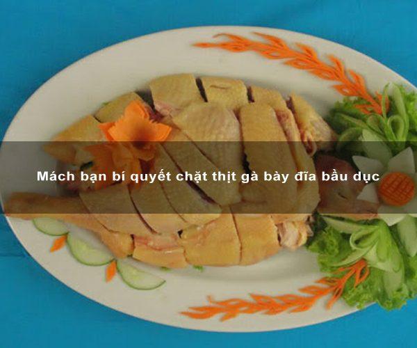 Mách bạn bí quyết chặt thịt gà bày đĩa bầu dục 1