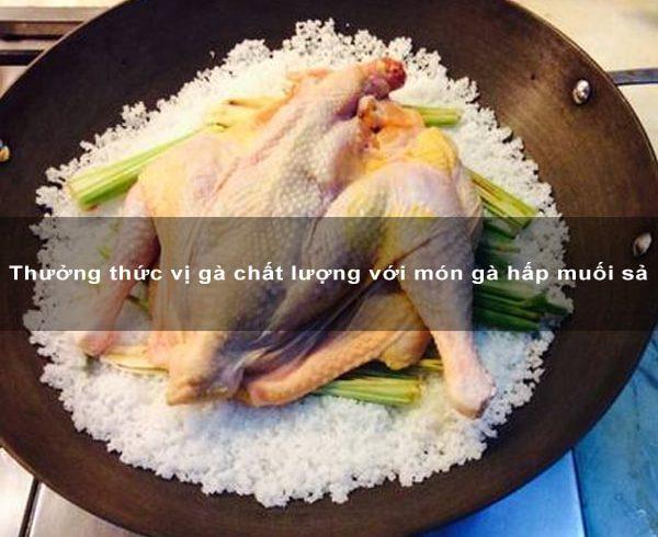 Thưởng thức vị gà chất lượng với món gà hấp muối sả 1
